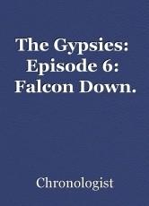 The Gypsies:  Episode 6:  Falcon Down.