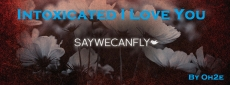 Intoxicated I Love You (SayWeCanFly)