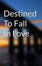 Destined to fall in love