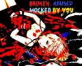 Broken, Abused, Mocked by YOU!