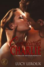 Confiscating Charlie-A Singular Obsession Novelette_excerpt