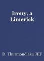 Irony, a Limerick