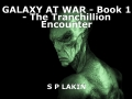 GALAXY AT WAR - Book 1 - The Tranchillion Encounter