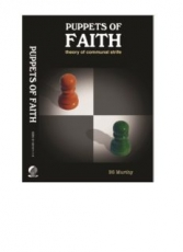 Puppets of Faith: Theory of Communal Strife (A critical appraisal of Islamic faith, Indian polity 'n more)