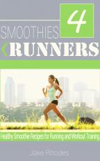 Smoothies for Runners: Healthy Smoothie Recipes for Running and Workout Training