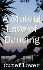 A Mutual Love of Dancing