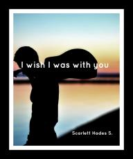 I wish I was with you