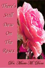There's Still Dew On The Roses