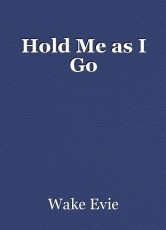 Hold Me as I Go