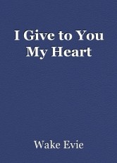 I Give to You My Heart
