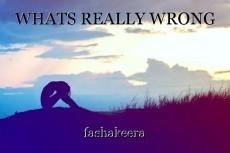 WHATS REALLY WRONG