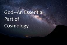 God--An Essential Part of Cosmology