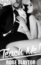 Teach Me: Novella By Rose Slaytor