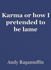 Karma or how I pretended to be lame