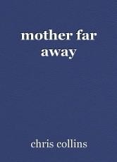 mother far away