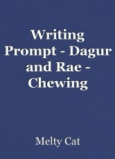 Writing Prompt - Dagur and Rae - Chewing