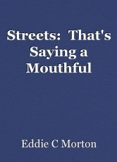 Streets:  That's Saying a Mouthful