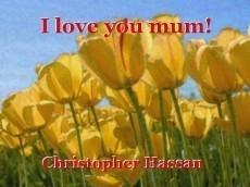 I love you mum!