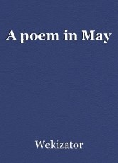 A poem in May