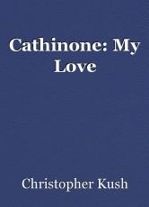 Cathinone: My Love
