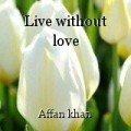 Live without love