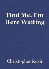 Find Me, I'm Here Waiting