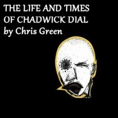 The Life and Times of Chadwick Dial