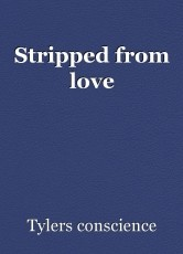 Stripped from love