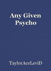Any Given Psycho