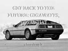 GET BACK TO THE FUTURE: GIGAWATTS, GIGAWHAT