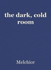 the dark, cold room