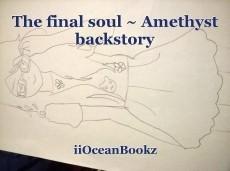 The final soul ~ Amethyst backstory