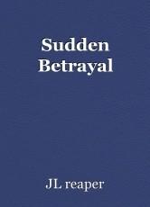Sudden Betrayal