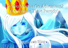 Do You Wanna Go Adventure? (Adventure Time Parody)