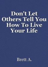 Don't Let Others Tell You How To Live Your Life