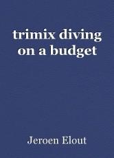 trimix diving on a budget