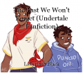 The Past We Won't Forget (Undertale Fanfiction)