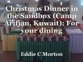 Christmas Dinner in the Sandbox (Camp Arifjan, Kuwait): For your dining pleasure.......