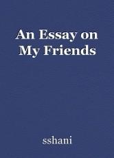 An Essay on My Friends