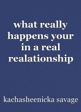 what really happens your in a real realationship