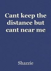 Cant keep the distance but cant near me