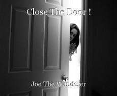 Close The Door !