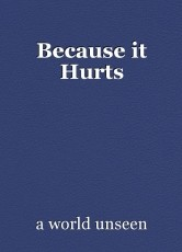 Because it Hurts
