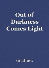 Out of Darkness Comes Light