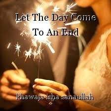 Let The Day Come To An End