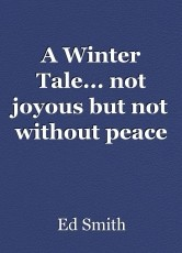 A Winter Tale... not joyous but not without peace