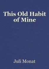This Old Habit of Mine