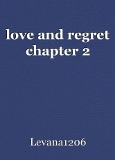 love and regret chapter 2