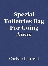 Special Toiletries Bag For Going Away