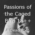 Passions of the Caged Bird 18++